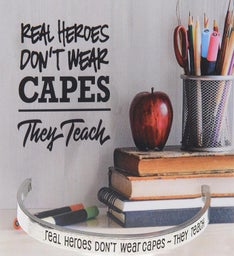 """Real Heroes Don't Wear Capes They Teach"" Cuff"